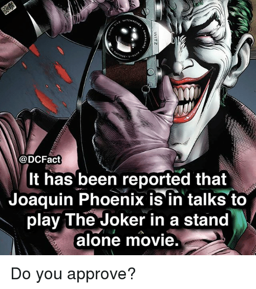 Being Alone, Joker, and Memes: @DCFact  It has been reported that  Joaquin Phoenix is in talks to  play The Joker in a stand  alone movie. Do you approve?