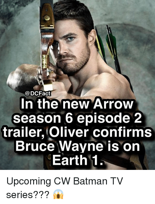 Season 6: @DCFact  n the new Arrow  season 6 episode 2  trailer, Oliver confirms  Bruce Wayne is on  Earth 1 Upcoming CW Batman TV series??? 😱