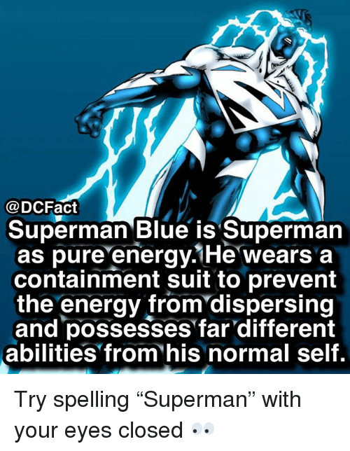 """containment: @DCFact  Superman Blue is Superman  as pure energy.1He wears a  containment suit to prevent  the energy from'dispersing  and possesses far different  abilities from his normal self. Try spelling """"Superman"""" with your eyes closed 👀"""