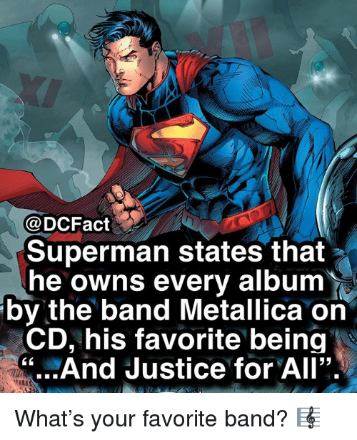 """Metallica: @DCFact  Superman states that  he owns every album  by the band Metallica on  CD, his favorite being  """" And Justice for All"""". What's your favorite band? 🎼"""