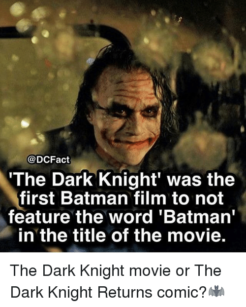 """dark knight returns: @DCFact  The Dark Knight' was the  first Batman film to not  feature the word 'Batman""""  in the title of the movie. The Dark Knight movie or The Dark Knight Returns comic?🦇"""