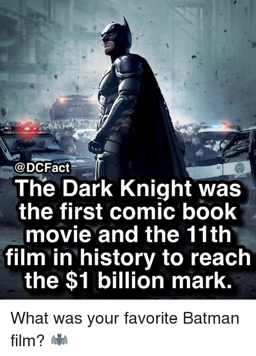 Batman, Memes, and Book: @DCFact  The Dark Knight was  the first comic book  movie and the 11th  film in history to reach  the $1 billion mark What was your favorite Batman film? 🦇