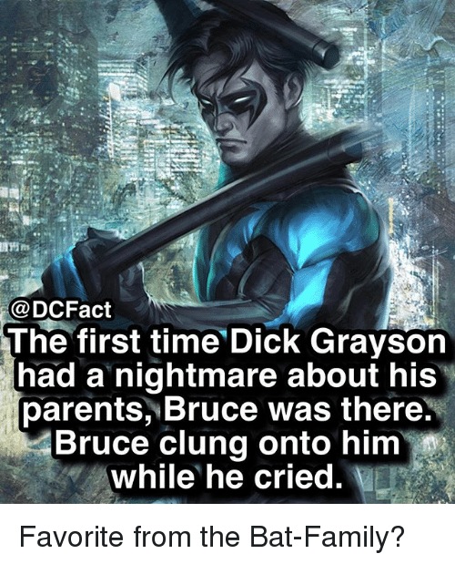 Family, Memes, and Parents: @DCFact  The first time Dick Grayson  had a nightmare about his  parents, Bruce was there.  Bruce clung onto him  while he cried Favorite from the Bat-Family?