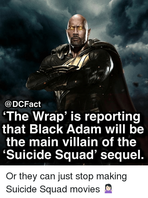 Memes, Movies, and Squad: @DCFact  The Wrap' is reporting  that Black Adam will be  the main villain of the  'Suicide Squad' sequel. Or they can just stop making Suicide Squad movies 🤷🏻♀️