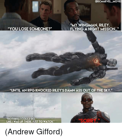 """Ass, Memes, and Movies: @DCMARVEL MOVIES  """"MY WINGMAN, RILEY.  FLYING A NIGHT MISSION..""""  """"YOU LOSE SOMEONE?  """"UNTIL AN RPG KNOCKED RILEY'S DAMN ASS OUT OF THE SKY.""""  """"NOTHINGI COULD DO  SORRY  LIKE I WAS UP THERE JUST TO WATCH. (Andrew Gifford)"""