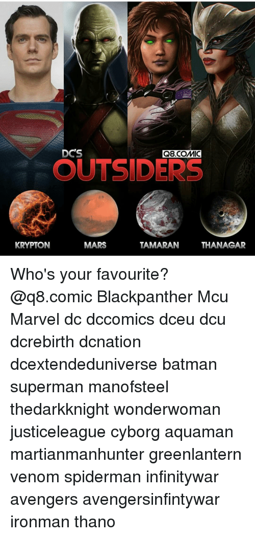 Batman, Memes, and Superman: DC'S  Q8.COMIC  OUTSIDERS  KRYPTON  MARS  TAMARAN  THANAGAR Who's your favourite? @q8.comic Blackpanther Mcu Marvel dc dccomics dceu dcu dcrebirth dcnation dcextendeduniverse batman superman manofsteel thedarkknight wonderwoman justiceleague cyborg aquaman martianmanhunter greenlantern venom spiderman infinitywar avengers avengersinfintywar ironman thano