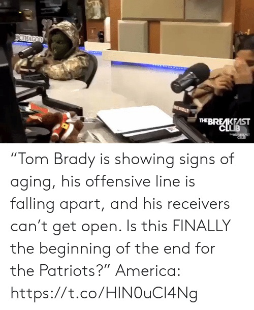 "America, Club, and Patriotic: DCTHACOD  WEWOLT  THE BREAKEAST  CLUB  THBRAKAST  CLOB ""Tom Brady is showing signs of aging, his offensive line is falling apart, and his receivers can't get open. Is this FINALLY the beginning of the end for the Patriots?""  America: https://t.co/HIN0uCI4Ng"