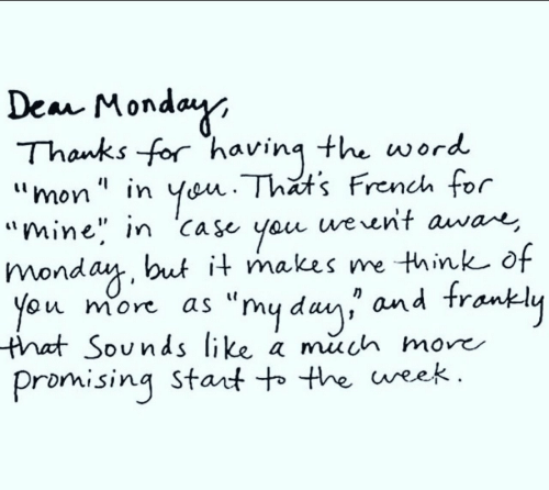 """Word, Monday, and French: Dea Monday  Thanks for having the word  Yen. Thats French for  werent awae,  """"mon """" in  """"mine"""" in Ca se you  monday, but it makes me think of  ou more  that Sounds like a much more  Promising Stant to the ueek.  as """"my da and trankly"""