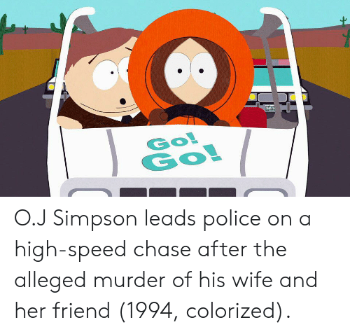 Police, Chase, and Wife: DEAD H  Go!  Go! O.J Simpson leads police on a high-speed chase after the alleged murder of his wife and her friend (1994, colorized).
