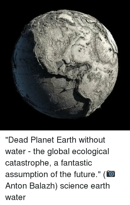 """Future, Memes, and Earth: """"Dead Planet Earth without water - the global ecological catastrophe, a fantastic assumption of the future."""" (📷Anton Balazh) science earth water"""
