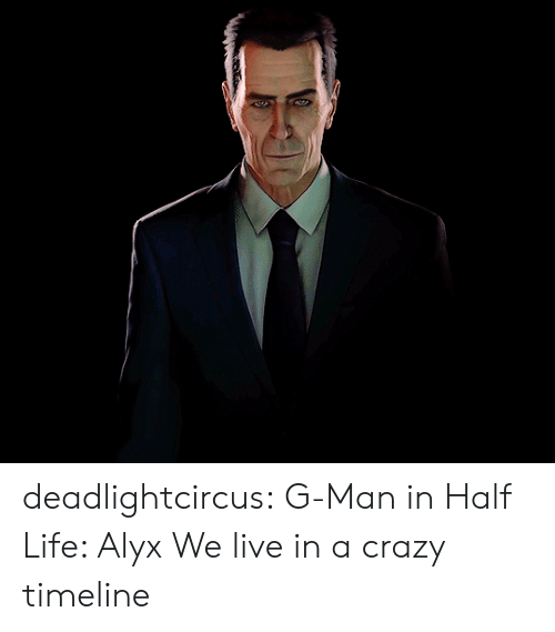Crazy, Life, and Tumblr: deadlightcircus:  G-Man in Half Life: Alyx  We live in a crazy timeline