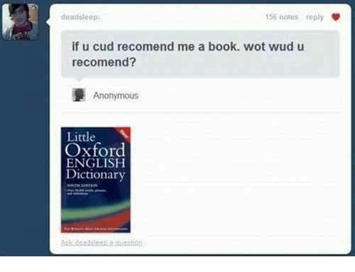 Books, Dank, and Anonymous: deadoleep:  15% notes reply  if u cud recomend me a book. wot wud u  recomend?  Anonymous  Little  Oxford  ENGLISH  Dictionary