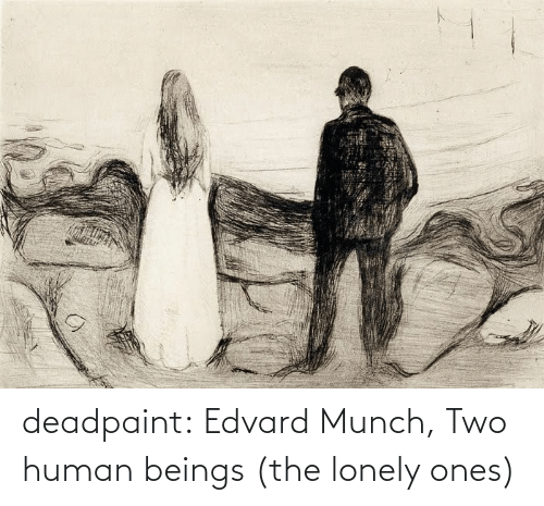 lonely: deadpaint: Edvard Munch, Two human beings (the lonely ones)
