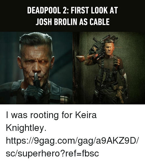 9gag, Dank, and Superhero: DEADPOOL 2: FIRST LOOK AT  JOSH BROLIN AS CABLE I was rooting for Keira Knightley. https://9gag.com/gag/a9AKZ9D/sc/superhero?ref=fbsc