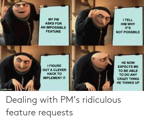 ridiculous: Dealing with PM's ridiculous feature requests