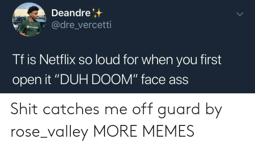"Ass, Dank, and Memes: Deandre  dre vercetti  Tf is Netflix so loud for when you first  open it ""DUH DOOM"" face ass  ace aSS Shit catches me off guard by rose_valley MORE MEMES"