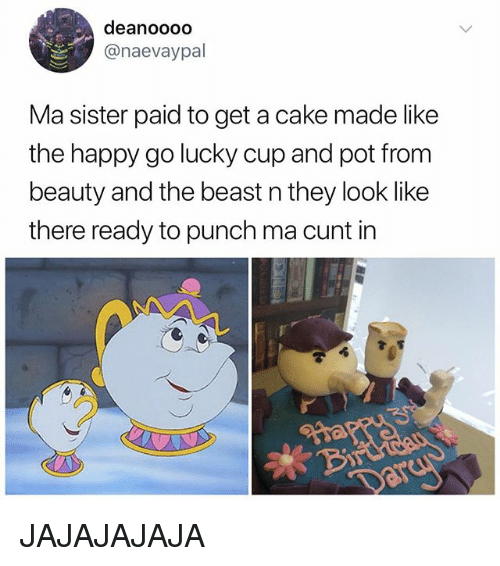 Memes, Beauty and the Beast, and Cake: deanoooo  @naevaypal  Ma sister paid to get a cake made like  the happy go lucky cup and pot from  beauty and the beast n they look like  there ready to punch ma cunt in  米,B JAJAJAJAJA