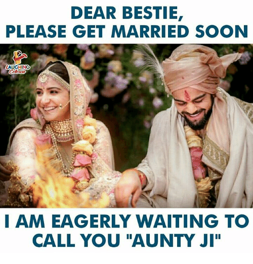 "Soon..., Waiting..., and Indianpeoplefacebook: DEAR BESTIE  PLEASE GET MARRIED SOON  LAUGHING  I AM EAGERLY WAITING TO  CALL YOU ""AUNTY JI"""