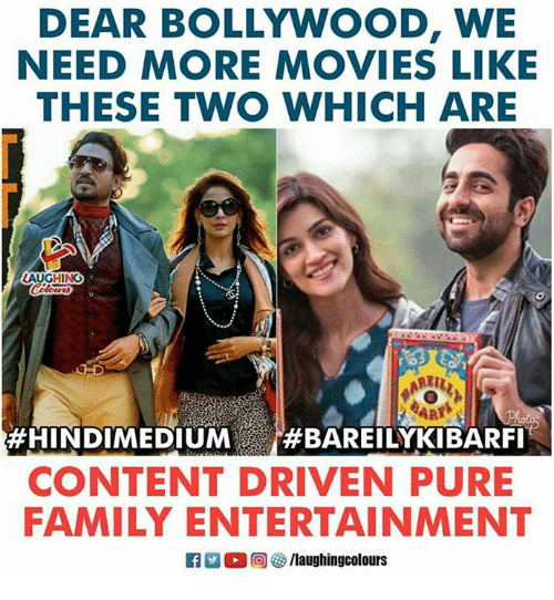 dears: DEAR BOLLYWOOD, WE  NEED MORE MOVIES LIKE  THESE TWO WHICH ARE  LAUGHING  #HINDIMEDIUM #BAREILYKIBARFI  CONTENT DRIVEN PURE  FAMILY ENTERTAINMENT