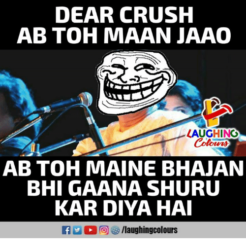 Crush, Maine, and Indianpeoplefacebook: DEAR CRUSH  AB TOH MAAN JAAO  LAUGHING  Colowrs  AB TOH MAINE BHAJAN  BHI GAANA SHURU  KAR DIYA HA  2 0回密/laughingcolours