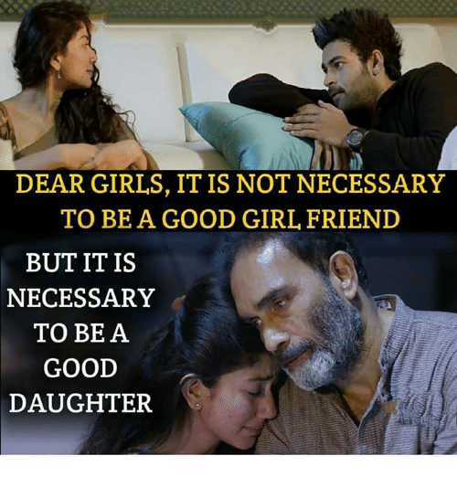 Girls, Memes, and Girl: DEAR GIRLS, IT IS NOT NECESSARY  TO BEA GOOD GIRL FRIEND  BUTITIS  NECESSARY  TO BE A  GOOD  DAUGHTER