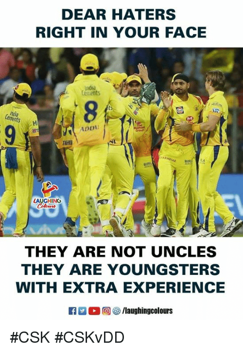 Experience, Indianpeoplefacebook, and Add: DEAR HATERS  RIGHT IN YOUR FACE  ndia  Cements  ts  PA  ADD  AUGHING  THEY ARE NOT UNCLES  THEY ARE YOUNGSTERS  WITH EXTRA EXPERIENCE #CSK #CSKvDD