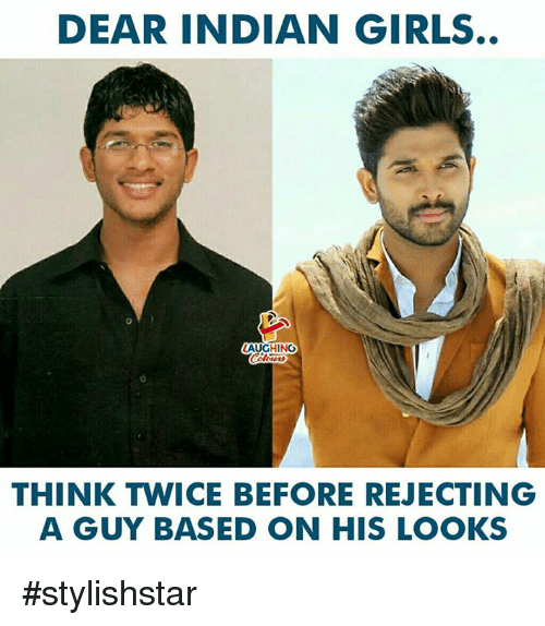 Girls, Indian, and Indianpeoplefacebook: DEAR INDIAN GIRLS.  AUGHING  THINK TWICE BEFORE REJECTING  A GUY BASED ON HIS LOOKS #stylishstar
