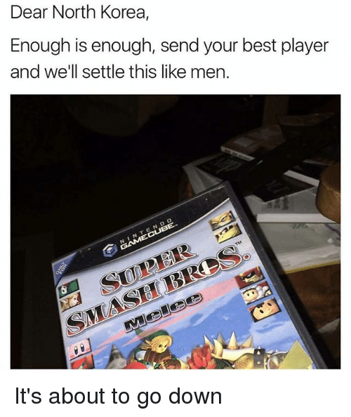 North Korea, Best, and Dank Memes: Dear North Korea,  Enough is enough, send your best player  and we'll settle this like men. It's about to go down