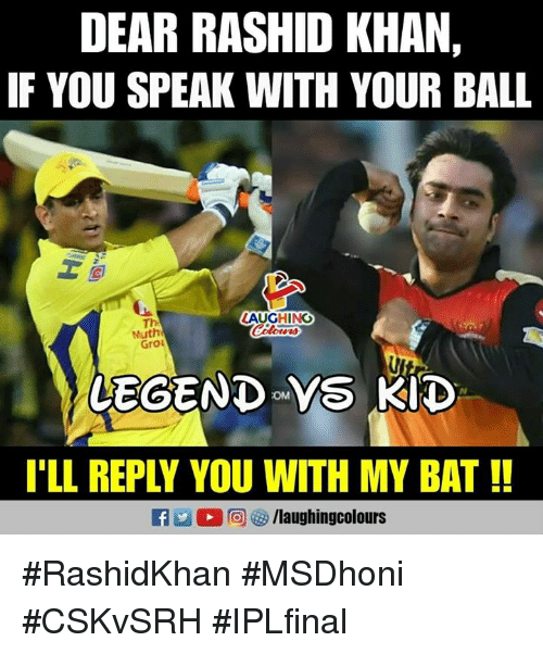 Indianpeoplefacebook, Bat, and Khan: DEAR RASHID KHAN,  IF YOU SPEAK WITH YOUR BALL  LAUGHING  Th  Muth  Gro  Ote時  T'LL REPLY YOU WITH MY BAT!! #RashidKhan #MSDhoni #CSKvSRH #IPLfinal