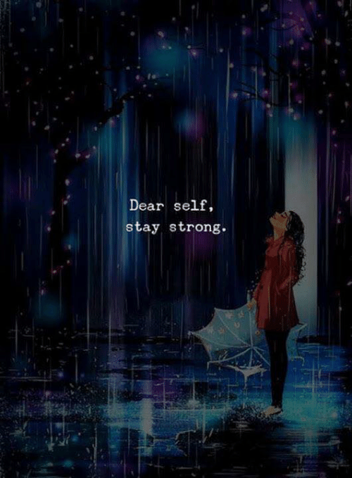 Strong, Stay, and Dear: Dear self,  stay strong.