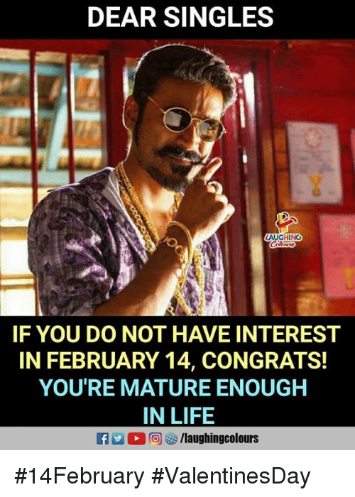 Life, Singles, and Indianpeoplefacebook: DEAR SINGLES  GHINO  IF YOU DO NOT HAVE INTEREST  IN FEBRUARY 14, CONGRATS!  YOU'RE MATURE ENOUGH  IN LIFE  flaughingcolours #14February #ValentinesDay