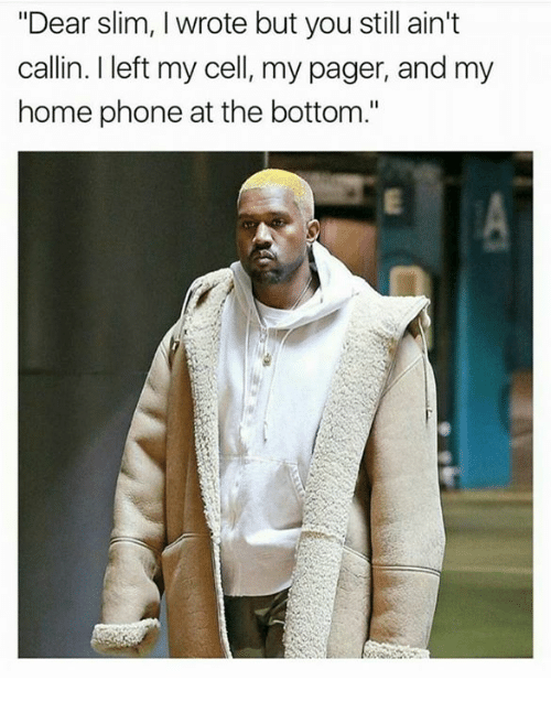 """Phone, Home, and Cell: """"Dear slim, I wrote but you still ain't  callin. I left my cell, my pager, and my  home phone at the bottom."""""""