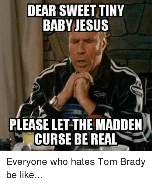 Be Like, Jesus, and Nfl: DEAR SWEET TINY  BABY JESUS  PLEASE LET THE MADDEN  CURSE BE REAL Everyone who hates Tom Brady be like...
