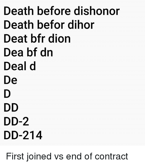Memes, Death, and 🤖: Death before dishonor  Death befor dihor  Deat bfr dion  Dea bf dn  Deal d  De  DD  DD-2  DD-214 First joined vs end of contract