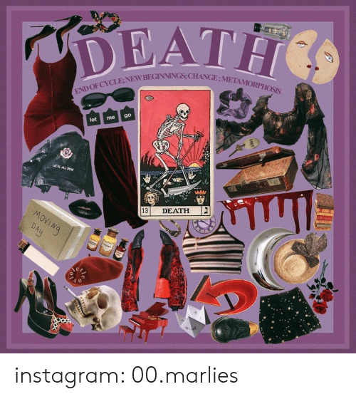 Instagram, Metamorphosis, and Death: DEATH  END OFCYCLE;NEW BEGINNINGS; CHANGE:METAMORPHOSIS  go  me  let  WERE ALL DYIN  DEATH  13  MOVING  DAy  Fr  BE instagram: 00.marlies