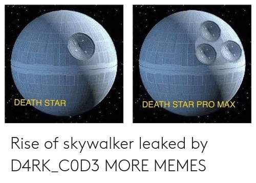 Dank, Death Star, and Memes: DEATH STAR  DEATH STAR PRO MAX Rise of skywalker leaked by D4RK_C0D3 MORE MEMES