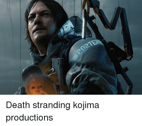 Death,  Death Stranding, and Kojima: Death stranding kojima productions