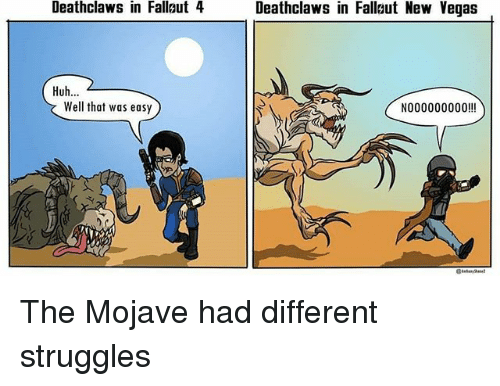 That Was Easy: Deathclaws in Fallaut 4  Deathclaws in Fallut New Vegas  Huh...  Well that was easy  N000000000!! The Mojave had different struggles