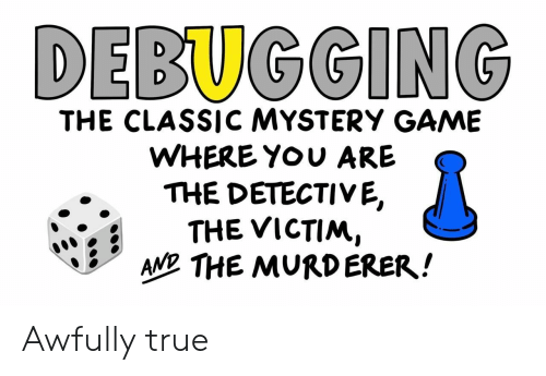 victim: DEBUGGING  THE CLASSIC MYSTERY GAME  WHERE YOU ARE  THE DETECTIVE,  THE VICTIM,  AND THE MURDERER! Awfully true