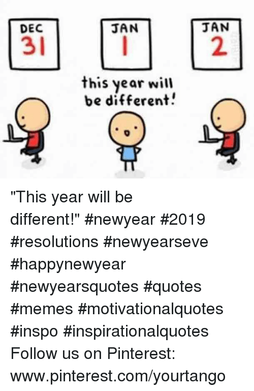 "Www Pinterest Com: DEC  JAN  JAN  31  2  this year will  be different! ""This year will be different!"" #newyear #2019 #resolutions #newyearseve #happynewyear #newyearsquotes #quotes #memes #motivationalquotes #inspo #inspirationalquotes Follow us on Pinterest: www.pinterest.com/yourtango"