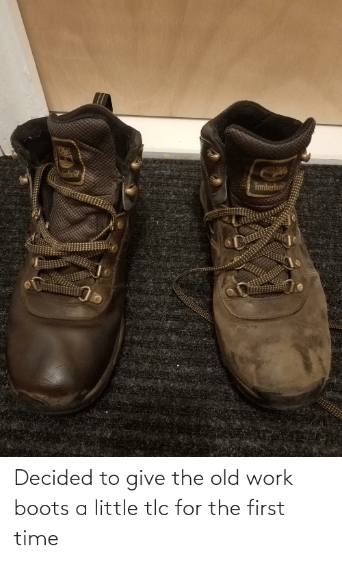 The First: Decided to give the old work boots a little tlc for the first time