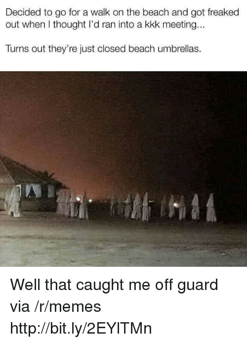Kkk, Memes, and Beach: Decided to go for a walk on the beach and got freaked  out when I thought I'd ran into a kkk meeting...  Turns out they're just closed beach umbrellas. Well that caught me off guard via /r/memes http://bit.ly/2EYlTMn