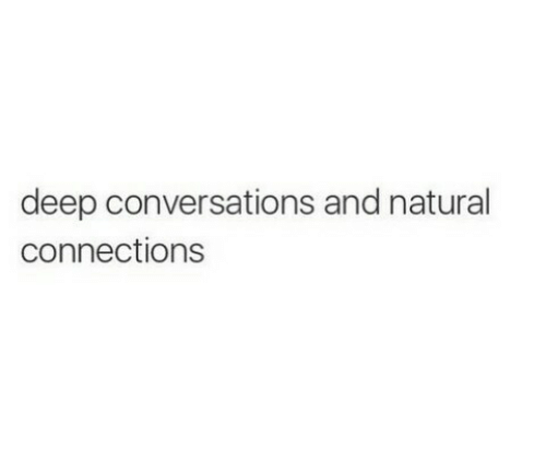 Deep, Connections, and Natural: deep conversations and natural  connections