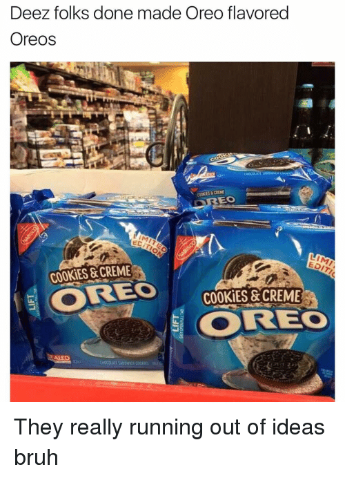 Cookiness: Deez folks done made Oreo flavored  Oreos  EO  ECITAS  LIMI  COOK ES & CREME  COOKIES & CREME They really running out of ideas bruh