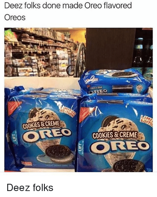 Cookiness: Deez folks done made Oreoflavored  Oreos  COOKiES CREME  OREO  COOKIES&CREME  OOREO Deez folks