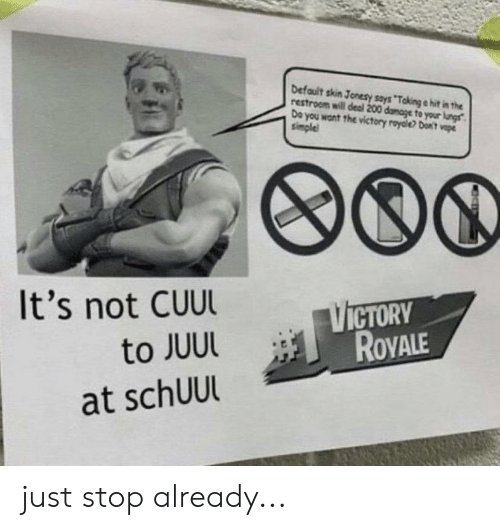 """Vape, Simple, and Skin: Default skin Jonesy says """"Taking e hit in the  restroom will deal 200 damage to your lungs  Do you want the victory royale? Don't vape  simple  It's not CUUL  VICTORY  ROVALE  to JUUL  at schUUl just stop already..."""