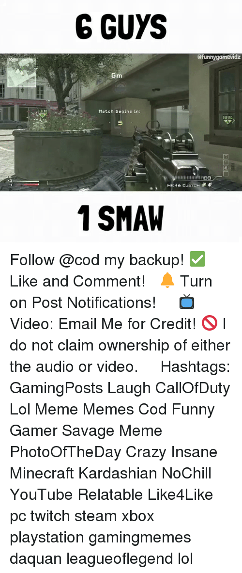 Crazy, Daquan, and Funny: DEFEND  G GUYS  @funny gamevidz  Gm  Match begins in  iillllllllllMITOO  MK 46 CUSTOM  1 SMAW Follow @cod my backup! ✅ Like and Comment! ⠀ 🔔 Turn on Post Notifications! ⠀ ⠀ 📺 Video: Email Me for Credit! 🚫 I do not claim ownership of either the audio or video. ⠀ ️⃣ Hashtags: GamingPosts Laugh CallOfDuty Lol Meme Memes Cod Funny Gamer Savage Meme PhotoOfTheDay Crazy Insane Minecraft Kardashian NoChill YouTube Relatable Like4Like pc twitch steam xbox playstation gamingmemes daquan leagueoflegend lol
