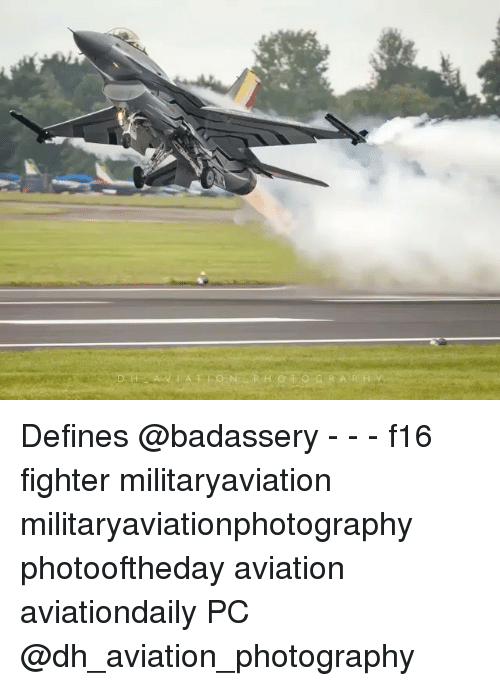 Memes, Photography, and Aviation: Defines @badassery - - - f16 fighter militaryaviation militaryaviationphotography photooftheday aviation aviationdaily PC @dh_aviation_photography