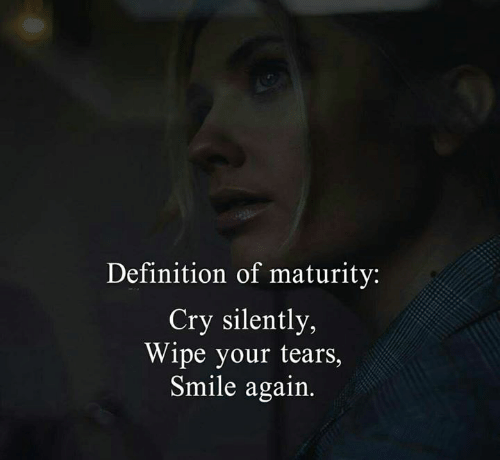Memes, Definition, and Smile: Definition of maturity:  Cry silently  Wipe your tears,  Smile again.