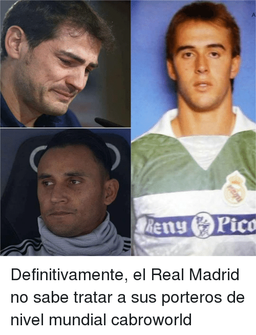 Real Madrid, Madrid, and Real: Definitivamente, el Real Madrid no sabe tratar a sus porteros de nivel mundial cabroworld